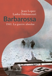 Jean Lopez et Lasha Otkhmezuri - Barbarossa - 1941 - La guerre absolue.