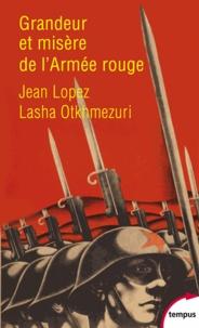 Jean Lopez et Lasha Otkhmezuri - Grandeur et misère de l'Armée Rouge - Témoignages inédits 1941-1945.