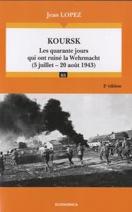 Jean Lopez - Koursk - Les quarante jours qui ont ruiné la Wehrmacht (5 juillet - 20 août 1943).