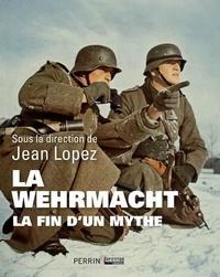 Jean Lopez - La Wehrmacht - La fin d'un mythe.