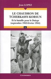 Jean Lopez - Le chaudron de Tcherkassy-Korsun - Et la bataille pour le Dniepr (septembre 1943-février 1944).