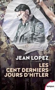 Les cent derniers jours d'Hitler- Chronique de l'apocalypse - Jean Lopez  