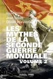 Jean Lopez et Olivier Wieviorka - Les mythes de la Seconde Guerre mondiale - Volume 2.