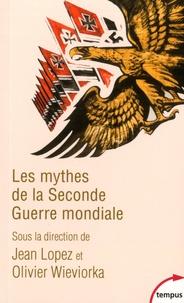 Jean Lopez et Olivier Wieviorka - Les mythes de la Seconde Guerre mondiale.