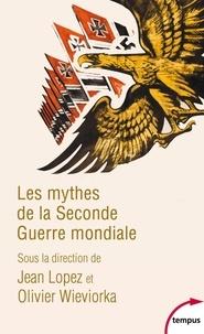Téléchargement complet gratuit de bookworm Les mythes de la Seconde Guerre mondiale 9782262077259 (French Edition) par Jean Lopez, Olivier Wieviorka