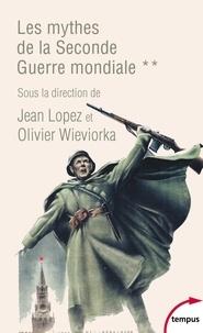 Jean Lopez et Olivier Wieviorka - Les mythes de la Seconde Guerre mondiale - Tome 2.