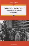 Jean Lopez - Opération Bagration - La revanche de Staline (été 1944).