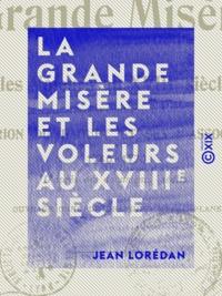 Jean Lorédan - La Grande Misère et les voleurs au XVIIIe siècle - Marion du Faouët et ses associés, 1740-1770.