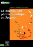 Jean Lorenzi et Olivier Le Guisquet - La distribution pharmaceutique en France.