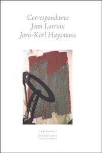 Jean Lorrain et Joris-Karl Huysmans - Correspondance Jean Lorrain - Joris-Karl Huysmans suivie de poèmes, dédicaces et articles.