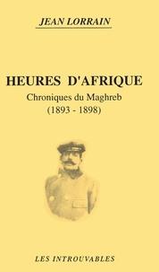 Jean Lorrain - Heures d'Afrique - Chroniques du Maghreb, 1893-1898.
