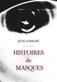 Jean Lorrain - Histoires de masques.