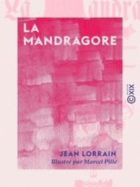 Jean Lorrain et Marcel Pille - La Mandragore.