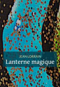 Jean Lorrain - Lanterne magique.