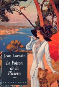 Jean Lorrain - Le poison de la Riviera.