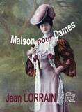 Jean Lorrain - Maison pour Dames.