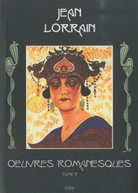 Jean Lorrain - Oeuvres romanesques - Tome 3.