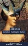 Jean Lorrain - Souvenirs d'un buveur d'éther - Sensations et souvenirs ; Une femme par jour ; Contes d'un buveur d'éther.