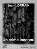 Jean Lorrain - Un crime inconnu - Récit d'un buveur d'éther.