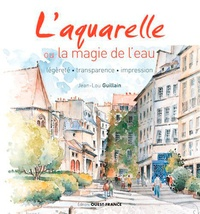 Jean-Lou Guillain - L'aquarelle ou la magie de l'eau - Légèreté - transparence - impression.