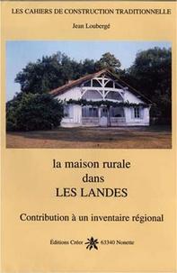 Jean Loubergé - La maison rurale dans les Landes.