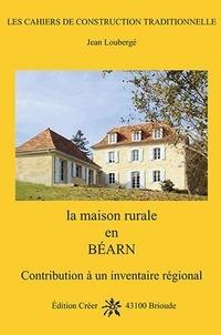 Jean Loubergé - La maison rurale en bearn - Contribution à un inventaire régional.