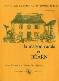 Jean Loubergé - La maison rurale en Béarn.