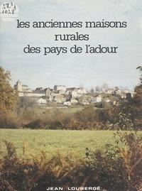 Jean Loubergé et  Collectif - Les anciennes maisons rurales des pays de l'Adour.