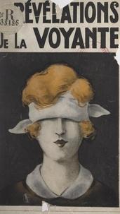 Jean Loudéac - Les révélations de la voyante - D'après les confidences de la célèbre pythonisse, Madame de X....