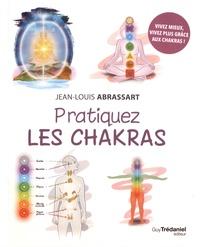 Jean-Louis Abrassart - Pratiquez les chakras.