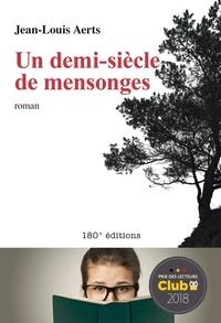 Jean-Louis Aerts - Un demi-siècle de mensonges - Roman - Prix des lecteurs Club 2018.