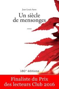 Jean-Louis Aerts - Un siècle de mensonges - Finaliste du Prix des lecteurs Club 2016.