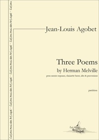 Jean-Louis Agobet et Herman Melville - Three Poems by Herman Melville - partition pour mezzo soprano, clarinette basse, alto et percussions.