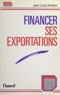Jean-Louis Amelon - Financer ses exportations.