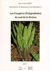 Jean-Louis Amiet - Les fougères (Polypodiales) du sud de la Drôme.