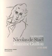 Jean-Louis Andral et Daniel Abadie - La rencontre Nicolas de Staël Jeannine Guillou - La vie dure.