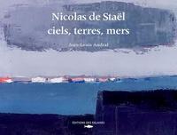Jean-Louis Andral - Nicolas de Staël, ciels, terres, mers.