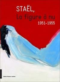Jean-Louis Andral et Federico Ferrari - Staël, la figure à nu - 1951-1955.
