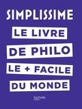 Jean-Louis André - SIMPLISSIME - Le livre de philo le plus facile du monde.