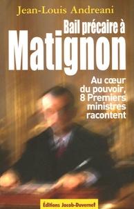Jean-Louis Andreani - Bail précaire à Matignon - Au coeur du pouvoir, huit Premiers ministres racontent.