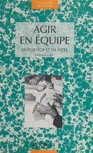 Jean-Louis Auduc - Agir en équipe en collège et en lycée.