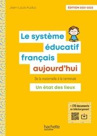 Jean-Louis Auduc - Le Système éducatif français aujourd'hui - Ed. 2021-2022.