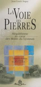 Jean-Louis Augay et Jacques Bonvin - La voie des pierres - Mégalithisme au cœur des Monts du Lyonnais.