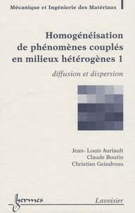 Homogénéisation de phénomènes couplés en milieux hétérogènes- Tome 1, Diffusion et dispersion - Jean-Louis Auriault |