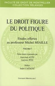 Jean-Louis Autin et Laurence Weil - Le droit figure du politique - Etudes offertes au professeur Michel Miaille, 2 volumes.