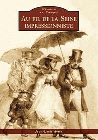 Jean-Louis Ayme - Au fil de la Seine impressionniste.