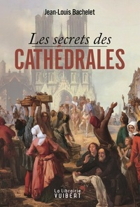 Jean-Louis Bachelet - Les secrets des cathédrales.