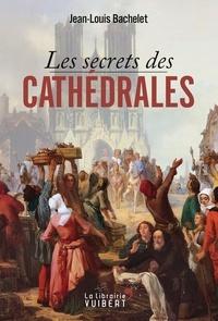 Jean-Louis Bachelet et  Bachelet - Les Secrets des cathédrales.