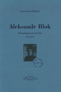 Jean-Louis Backès - Aleksandr Blok - L'horizon est en feu.