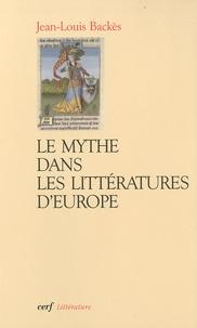Jean-Louis Backès - Le mythe dans les littératures d'Europe.